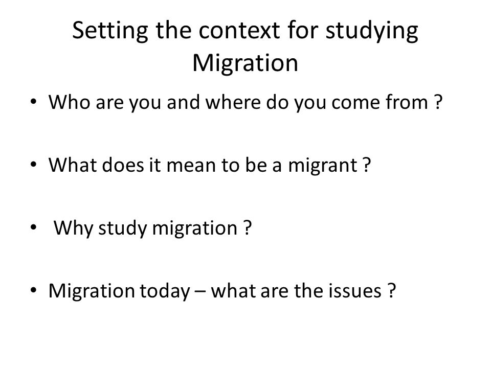 Setting the context for studying Migration Who are you and where do you come from .