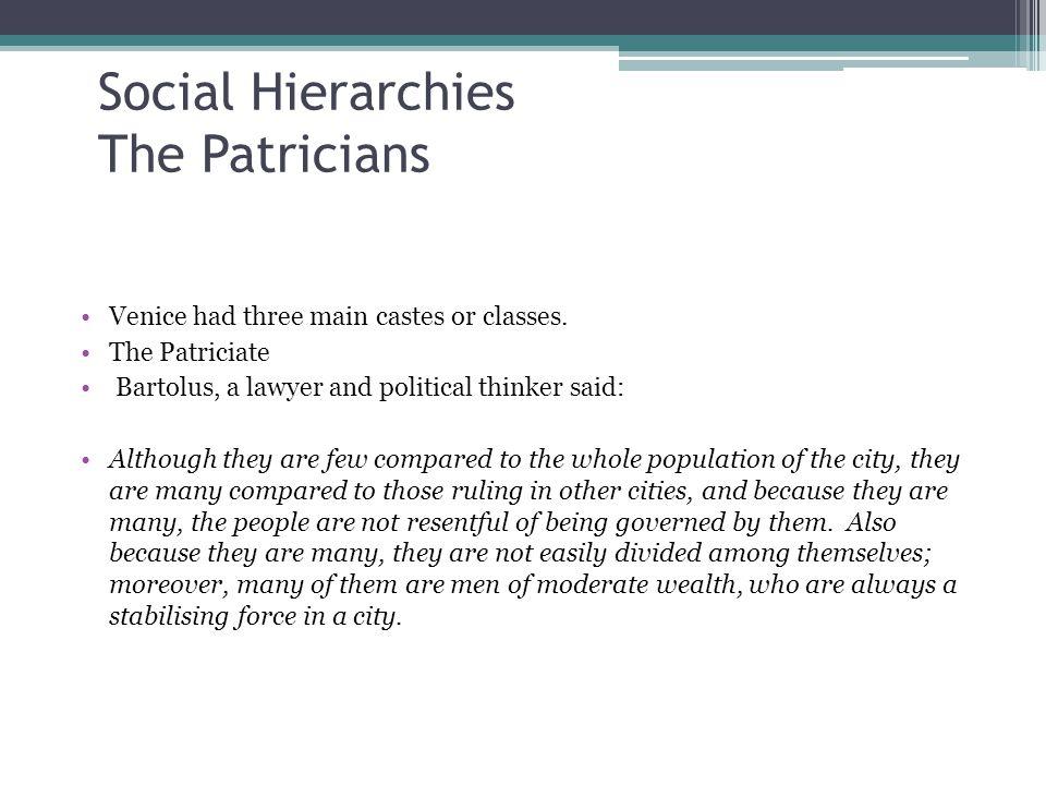 Social Hierarchies The Patricians Venice had three main castes or classes.