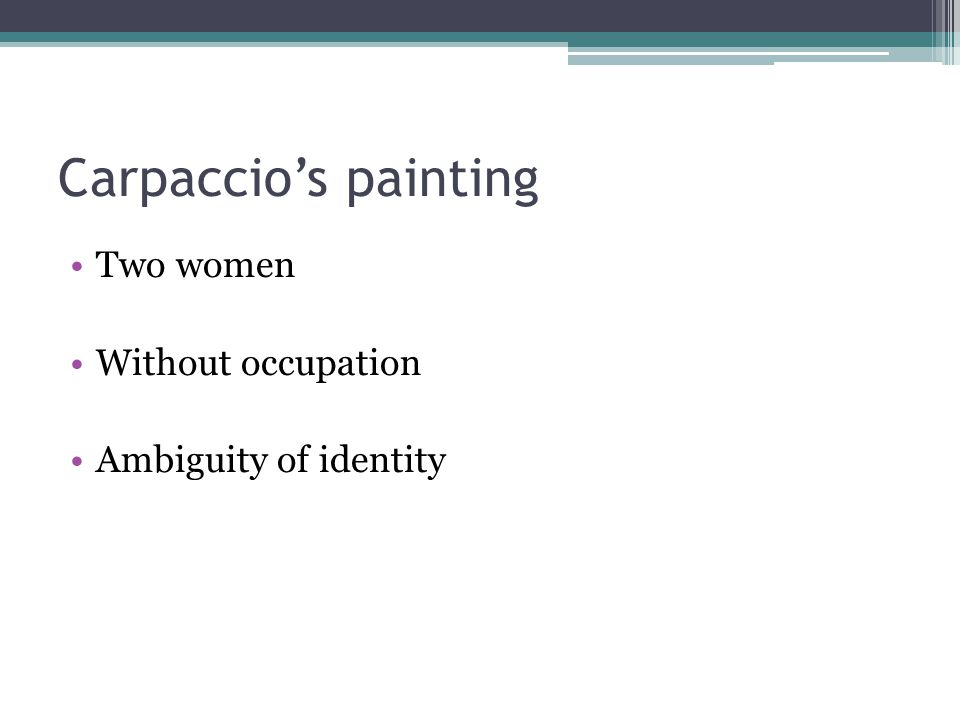 Carpaccio's painting Two women Without occupation Ambiguity of identity