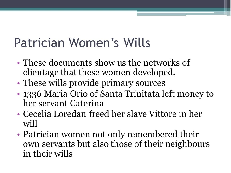 Patrician Women's Wills These documents show us the networks of clientage that these women developed.