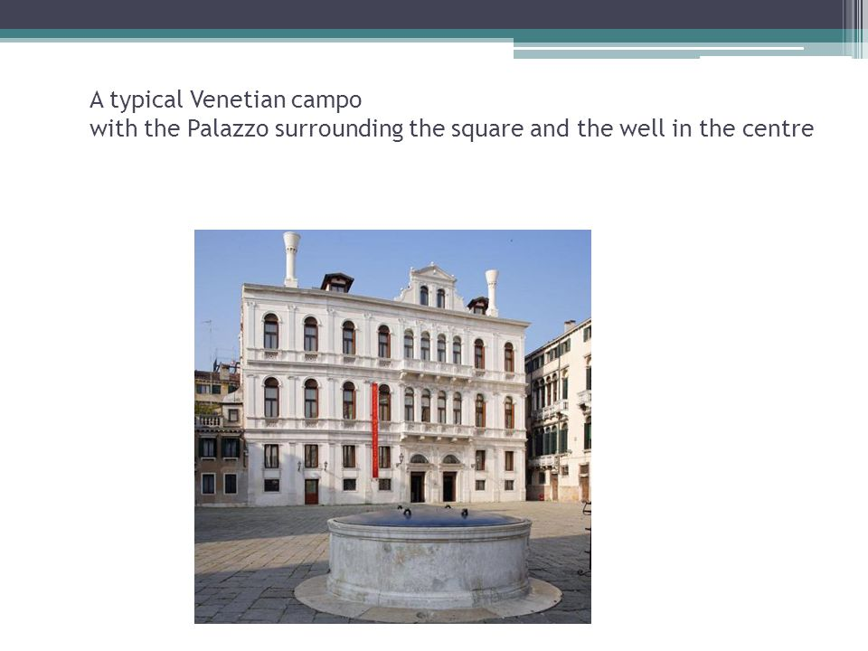 A typical Venetian campo with the Palazzo surrounding the square and the well in the centre