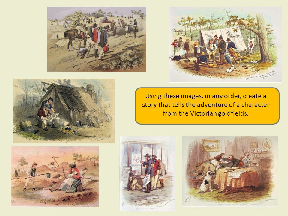 Using these images, in any order, create a story that tells the adventure of a character from the Victorian goldfields.