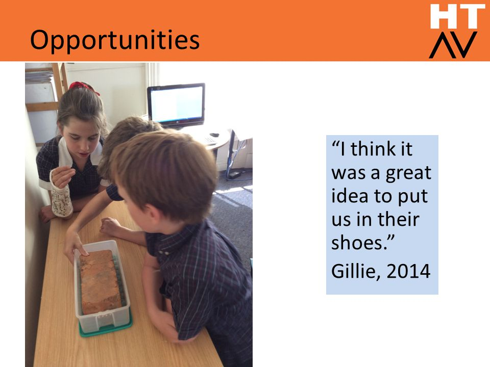 Opportunities I think it was a great idea to put us in their shoes. Gillie, 2014