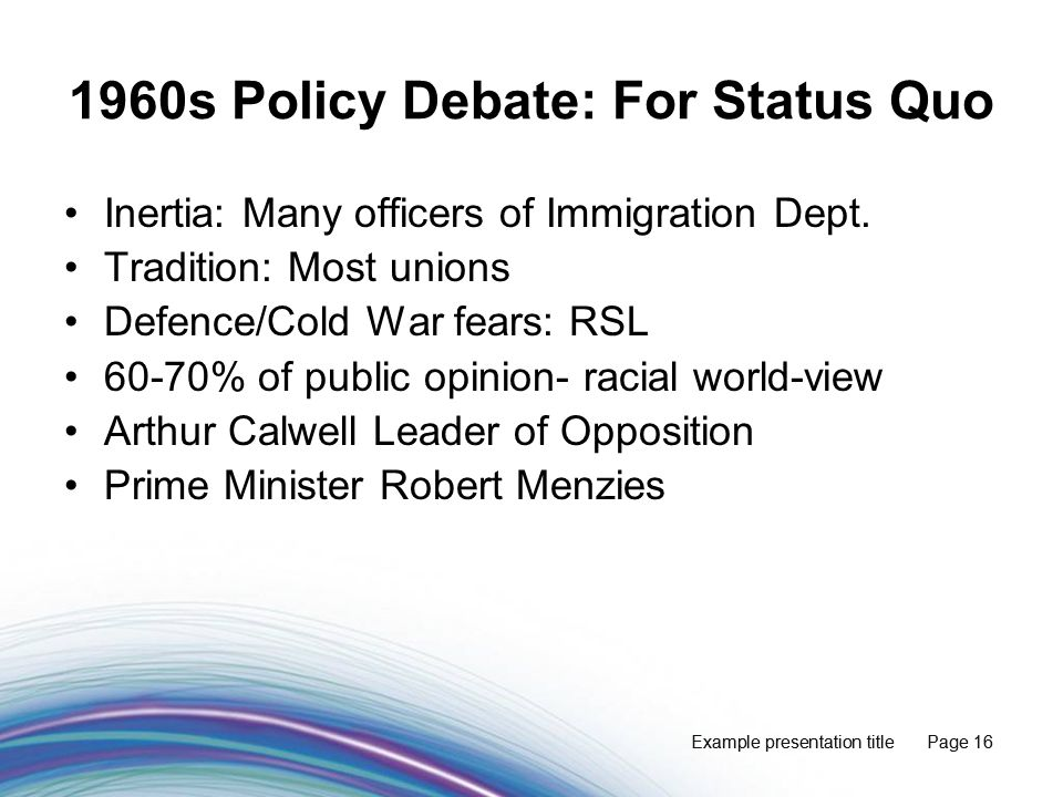 Example presentation title Page 16 1960s Policy Debate: For Status Quo Inertia: Many officers of Immigration Dept.