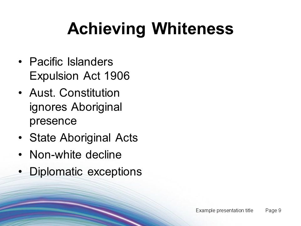 Example presentation title Page 9 Achieving Whiteness Pacific Islanders Expulsion Act 1906 Aust.