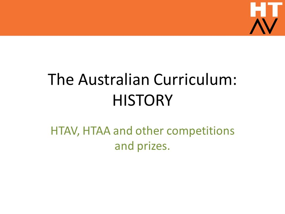 The Australian Curriculum: HISTORY HTAV, HTAA and other competitions and prizes.