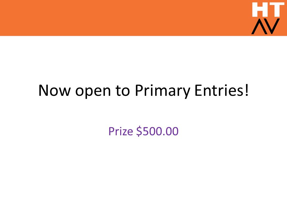 Now open to Primary Entries! Prize $500.00