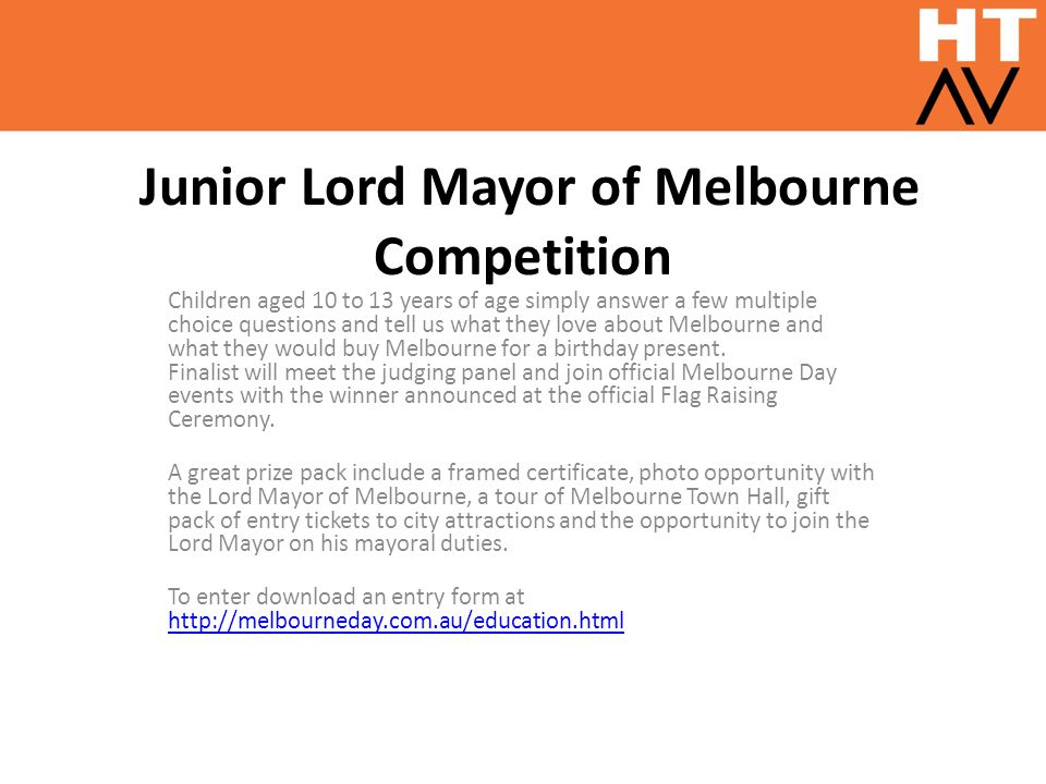 Junior Lord Mayor of Melbourne Competition Children aged 10 to 13 years of age simply answer a few multiple choice questions and tell us what they love about Melbourne and what they would buy Melbourne for a birthday present.