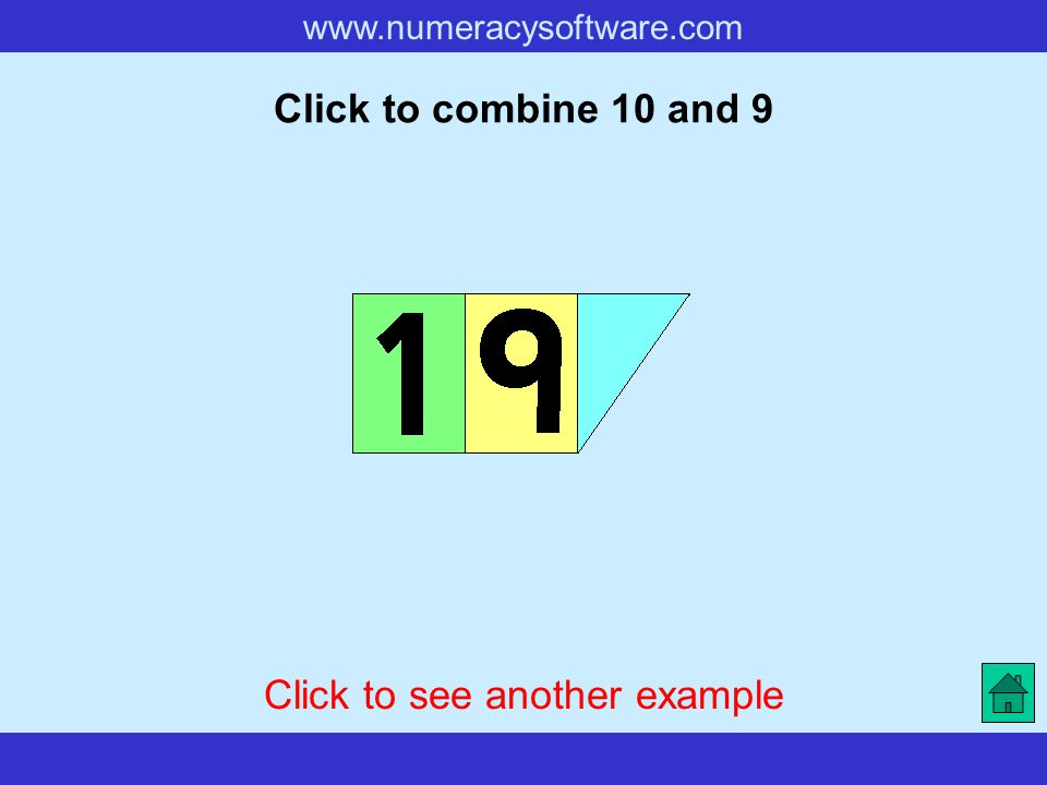 www.numeracysoftware.com Click to combine 10 and 9 Click to see another example