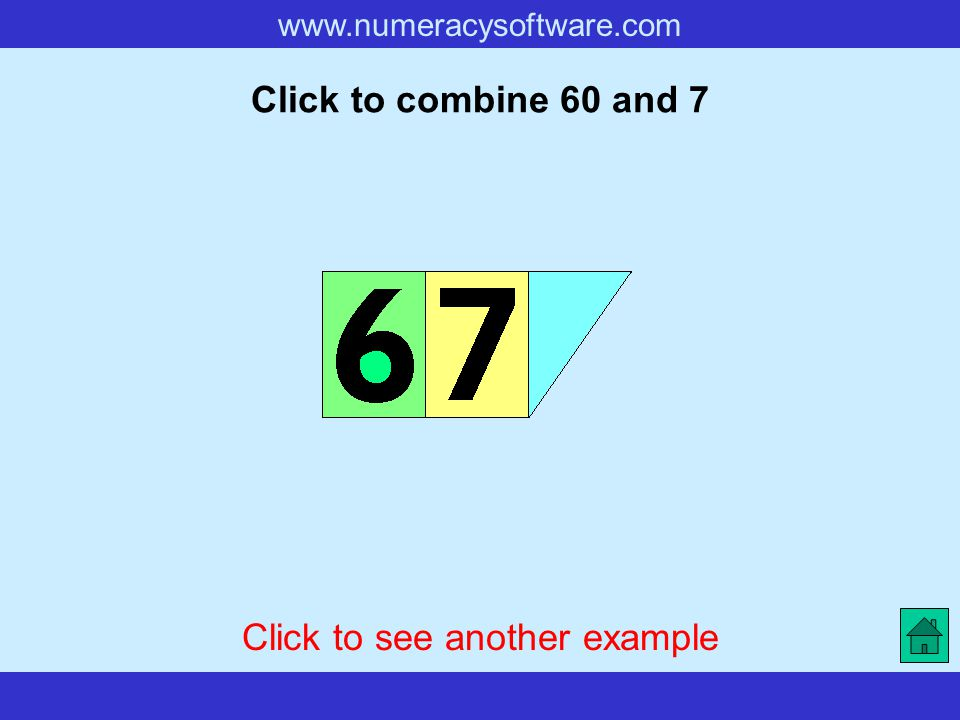 www.numeracysoftware.com Click to combine 60 and 7 Click to see another example