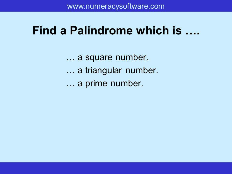 www.numeracysoftware.com Find a Palindrome which is ….