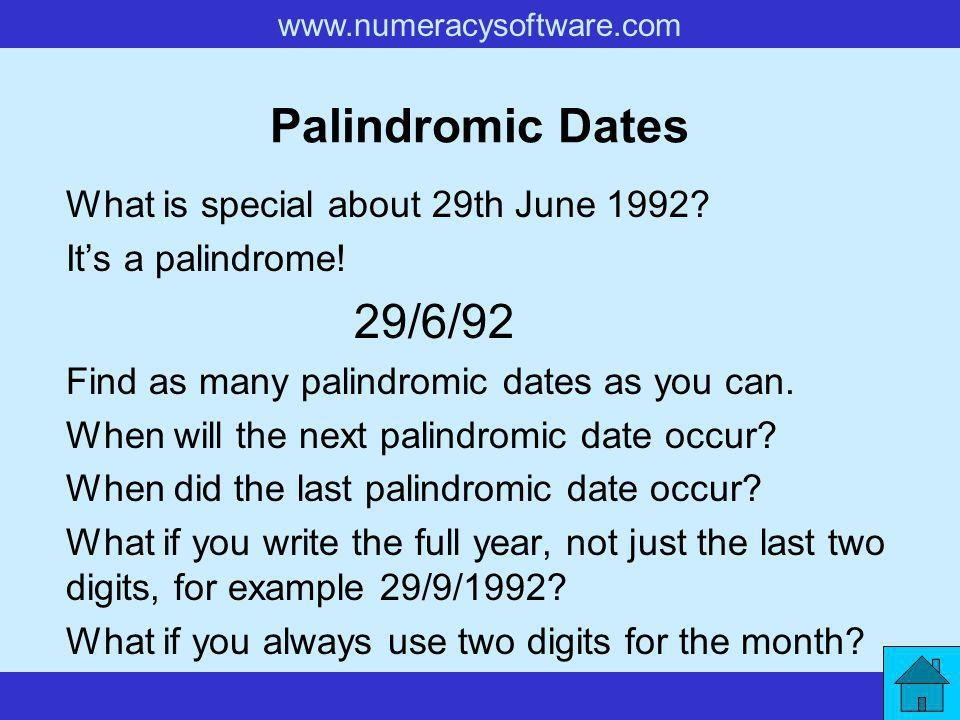 www.numeracysoftware.com Palindromic Dates What is special about 29th June 1992.