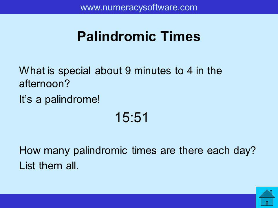 www.numeracysoftware.com Palindromic Times What is special about 9 minutes to 4 in the afternoon.