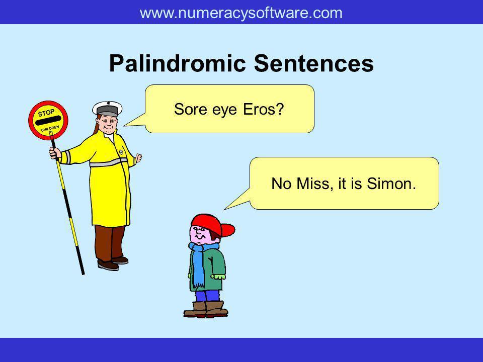 www.numeracysoftware.com Palindromic Sentences Sore eye Eros? No Miss, it is Simon.
