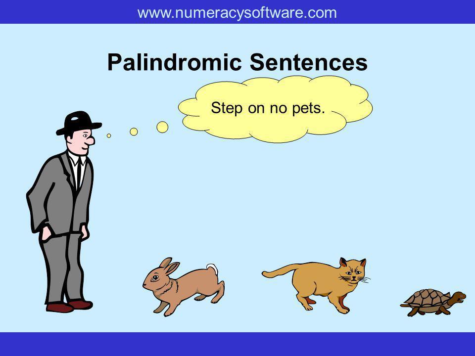 www.numeracysoftware.com Palindromic Sentences Step on no pets.