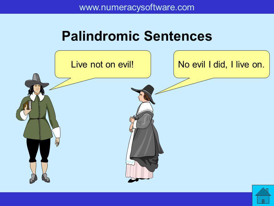 www.numeracysoftware.com Palindromic Sentences Live not on evil!No evil I did, I live on.