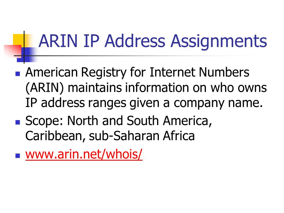 ARIN IP Address Assignments American Registry for Internet Numbers (ARIN) maintains information on who owns IP address ranges given a company name.