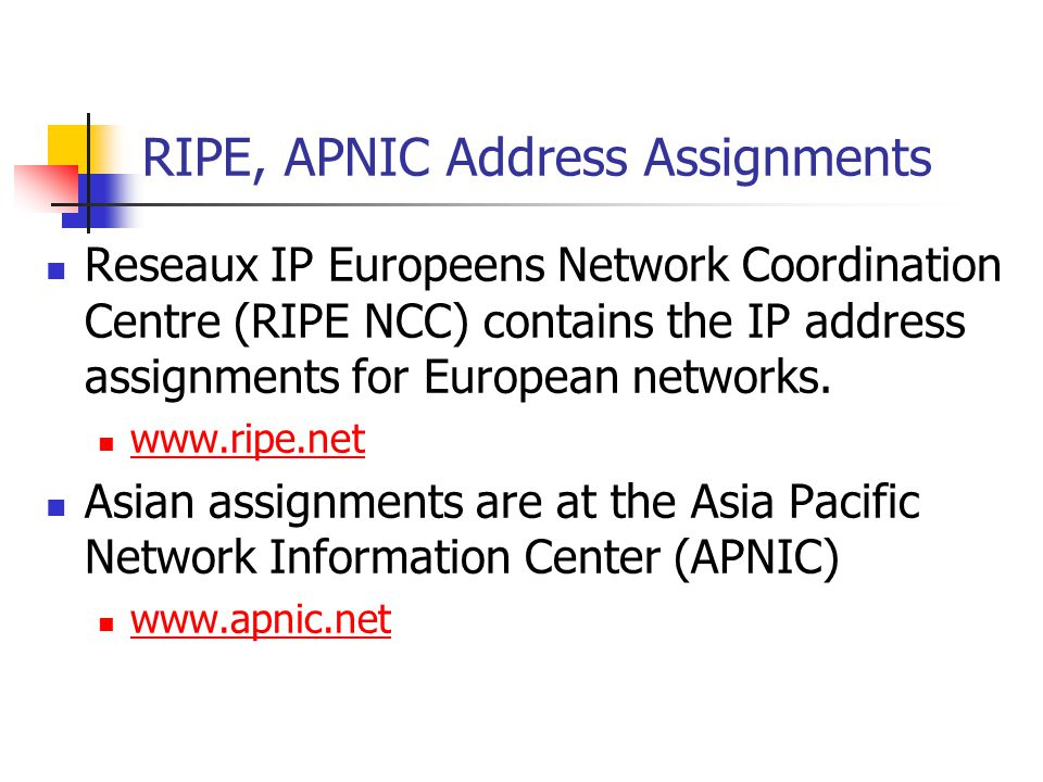 RIPE, APNIC Address Assignments Reseaux IP Europeens Network Coordination Centre (RIPE NCC) contains the IP address assignments for European networks.
