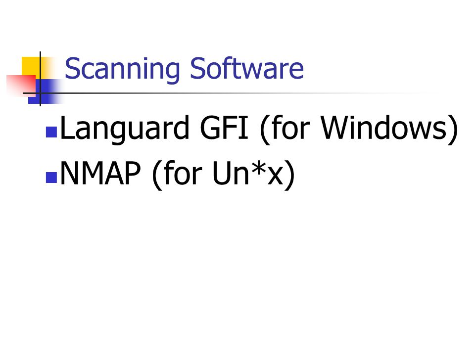 Scanning Software Languard GFI (for Windows) NMAP (for Un*x)