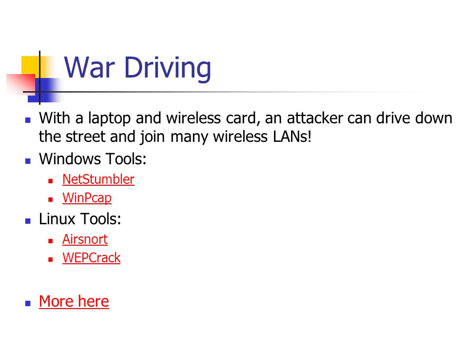 War Driving With a laptop and wireless card, an attacker can drive down the street and join many wireless LANs.
