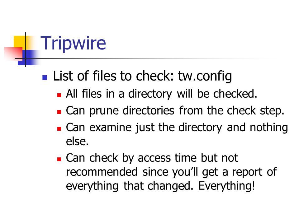 Tripwire List of files to check: tw.config All files in a directory will be checked.