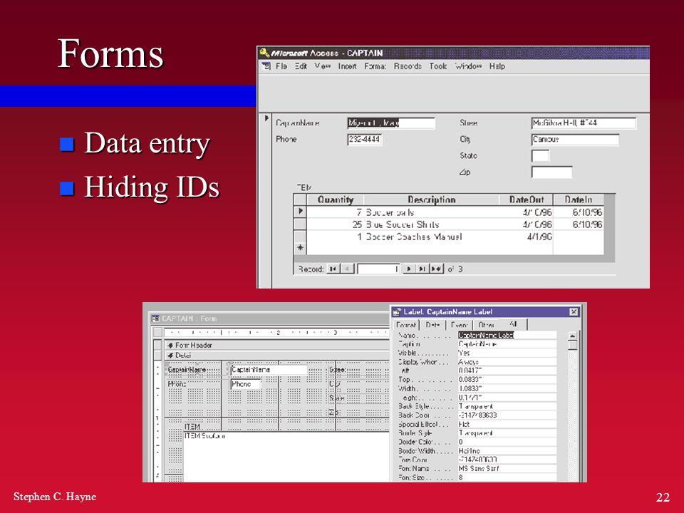 Stephen C. Hayne 22 Forms n Data entry n Hiding IDs