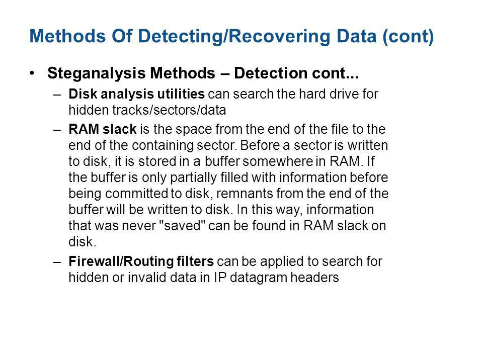 Methods Of Detecting/Recovering Data (cont) Steganalysis Methods – Detection cont... –Disk analysis utilities can search the hard drive for hidden tra