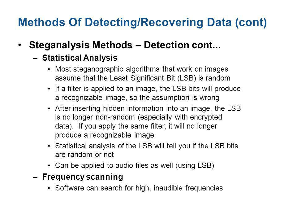 Methods Of Detecting/Recovering Data (cont) Steganalysis Methods – Detection cont...