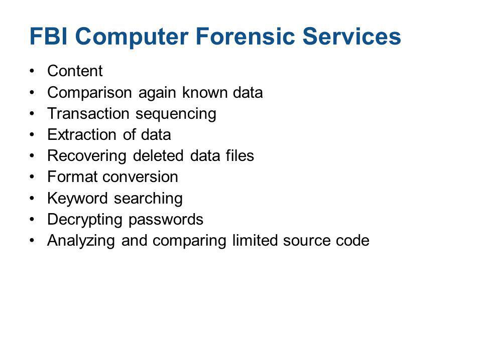 FBI Computer Forensic Services Content Comparison again known data Transaction sequencing Extraction of data Recovering deleted data files Format conv