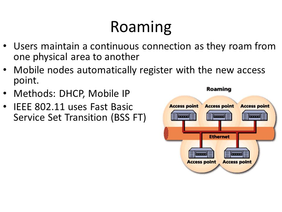 Roaming Users maintain a continuous connection as they roam from one physical area to another Mobile nodes automatically register with the new access