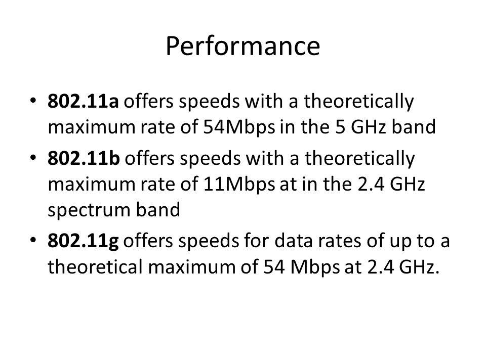 Performance 802.11a offers speeds with a theoretically maximum rate of 54Mbps in the 5 GHz band 802.11b offers speeds with a theoretically maximum rat