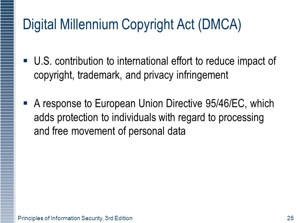 Principles of Information Security, 3rd Edition25 Digital Millennium Copyright Act (DMCA) ‏  U.S.