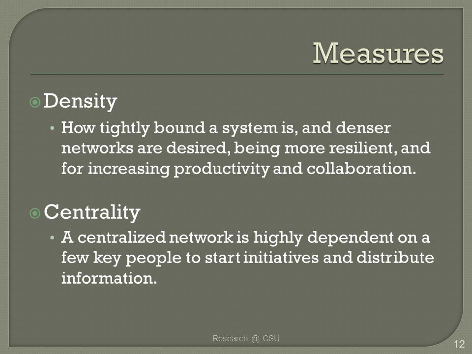  Density How tightly bound a system is, and denser networks are desired, being more resilient, and for increasing productivity and collaboration.  C