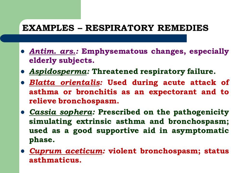 EXAMPLES – RESPIRATORY REMEDIES Antim. ars.: Emphysematous changes, especially elderly subjects. Aspidosperma: Threatened respiratory failure. Blatta