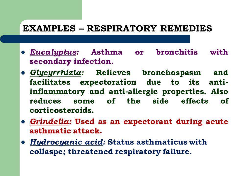 EXAMPLES – RESPIRATORY REMEDIES Eucalyptus: Asthma or bronchitis with secondary infection. Glycyrrhizia: Relieves bronchospasm and facilitates expecto