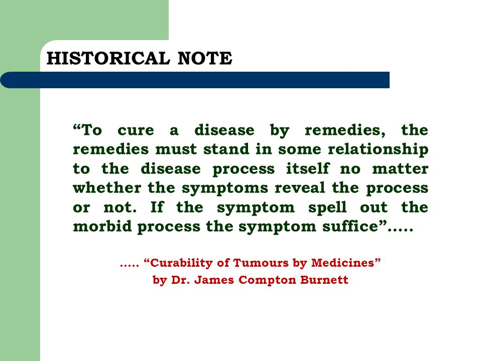 """HISTORICAL NOTE """"To cure a disease by remedies, the remedies must stand in some relationship to the disease process itself no matter whether the sympt"""