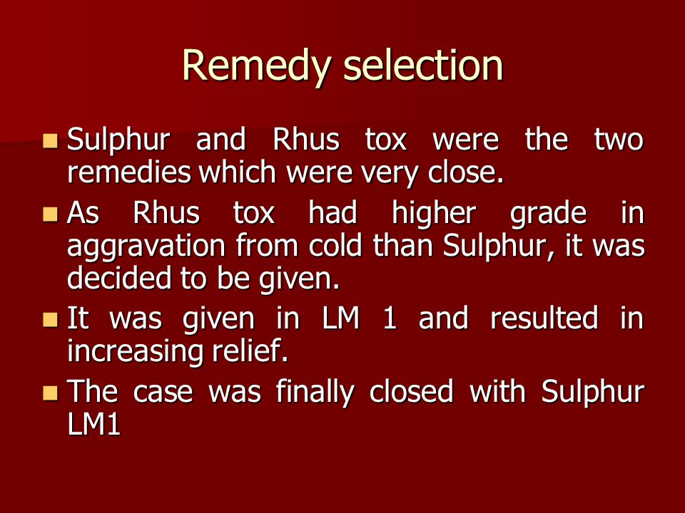 Remedy selection Sulphur and Rhus tox were the two remedies which were very close.