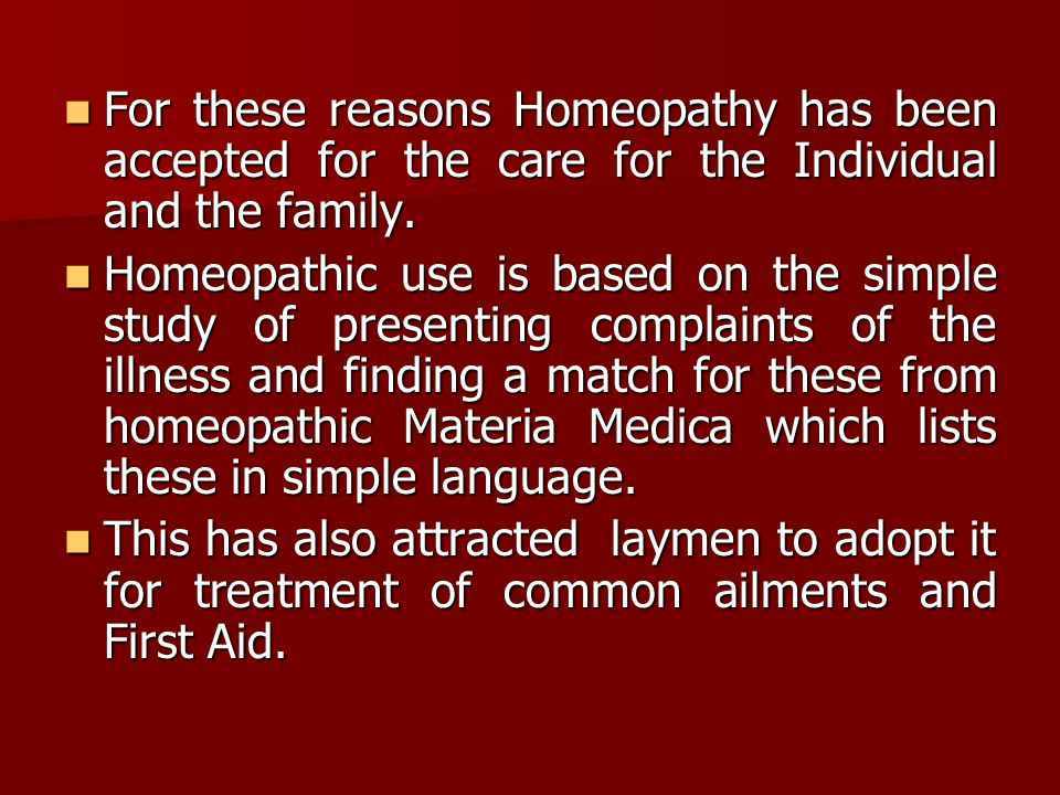 For these reasons Homeopathy has been accepted for the care for the Individual and the family.