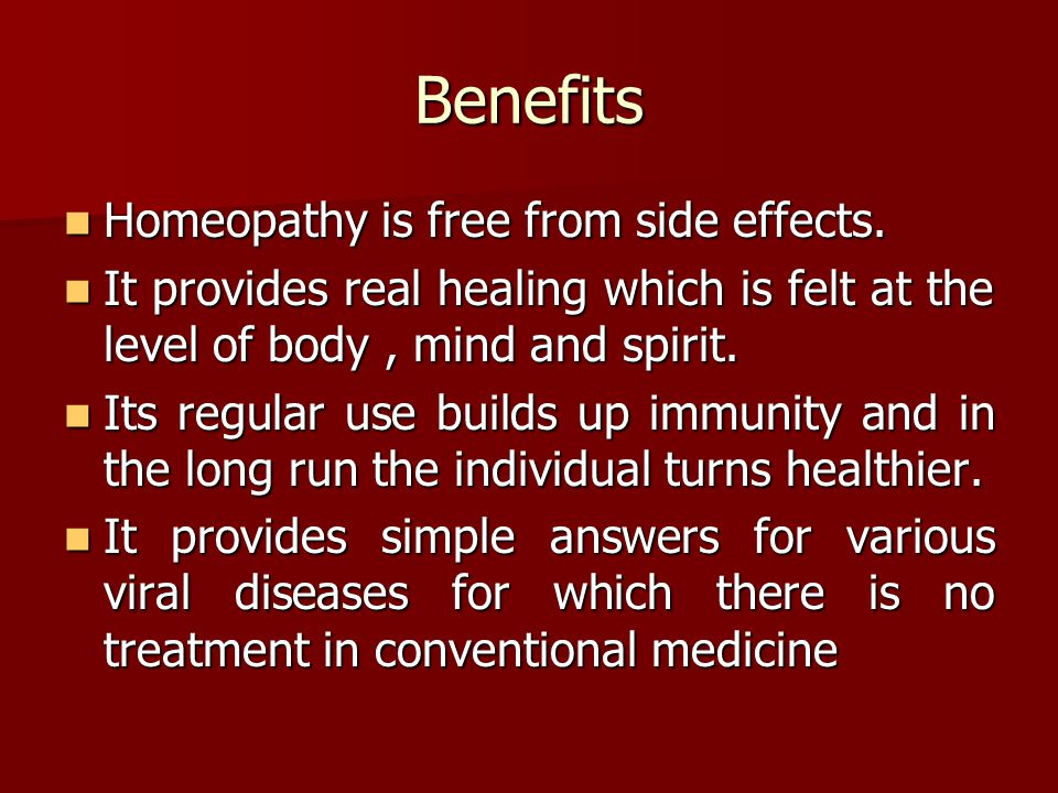 Benefits Homeopathy is free from side effects. Homeopathy is free from side effects.