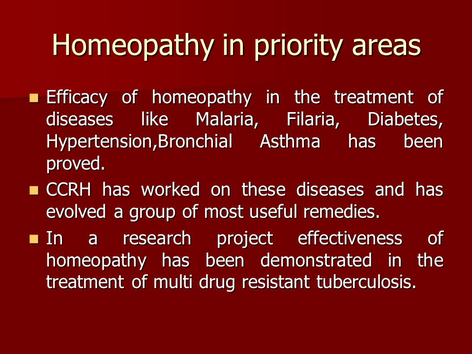 Homeopathy in priority areas Efficacy of homeopathy in the treatment of diseases like Malaria, Filaria, Diabetes, Hypertension,Bronchial Asthma has been proved.