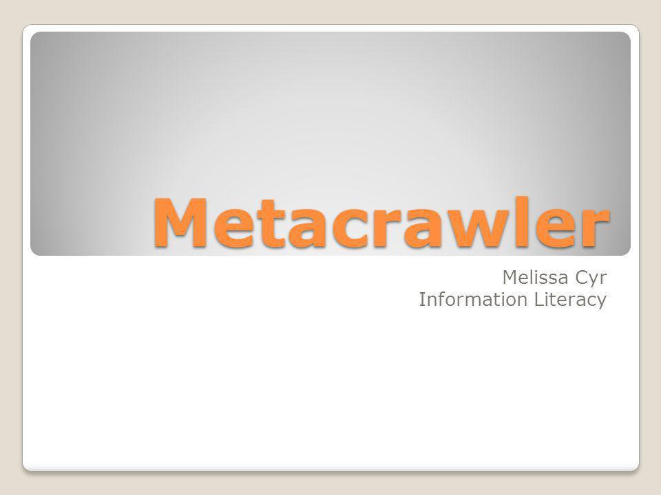 Metacrawler Melissa Cyr Information Literacy