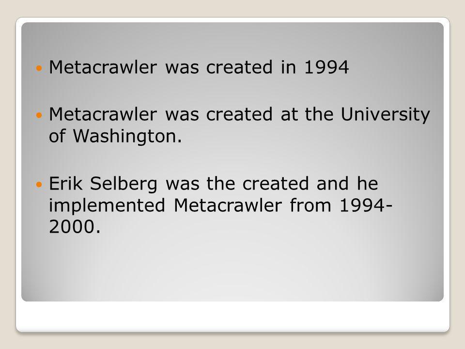 Metacrawler was created in 1994 Metacrawler was created at the University of Washington.