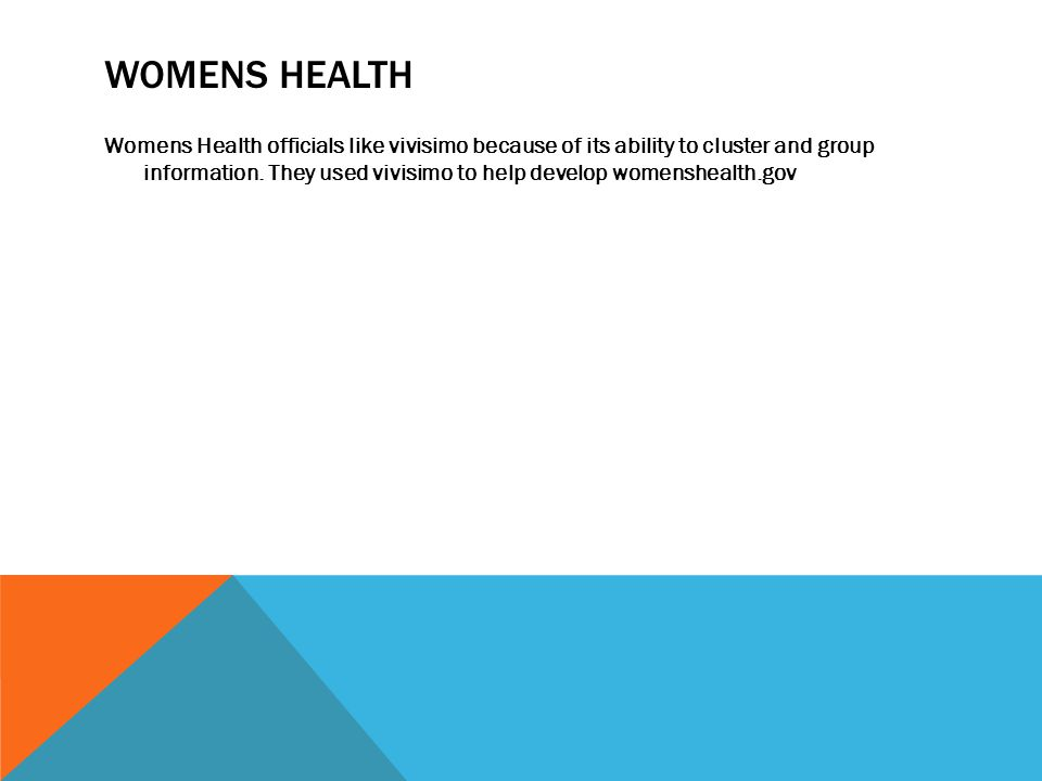 WOMENS HEALTH Womens Health officials like vivisimo because of its ability to cluster and group information.