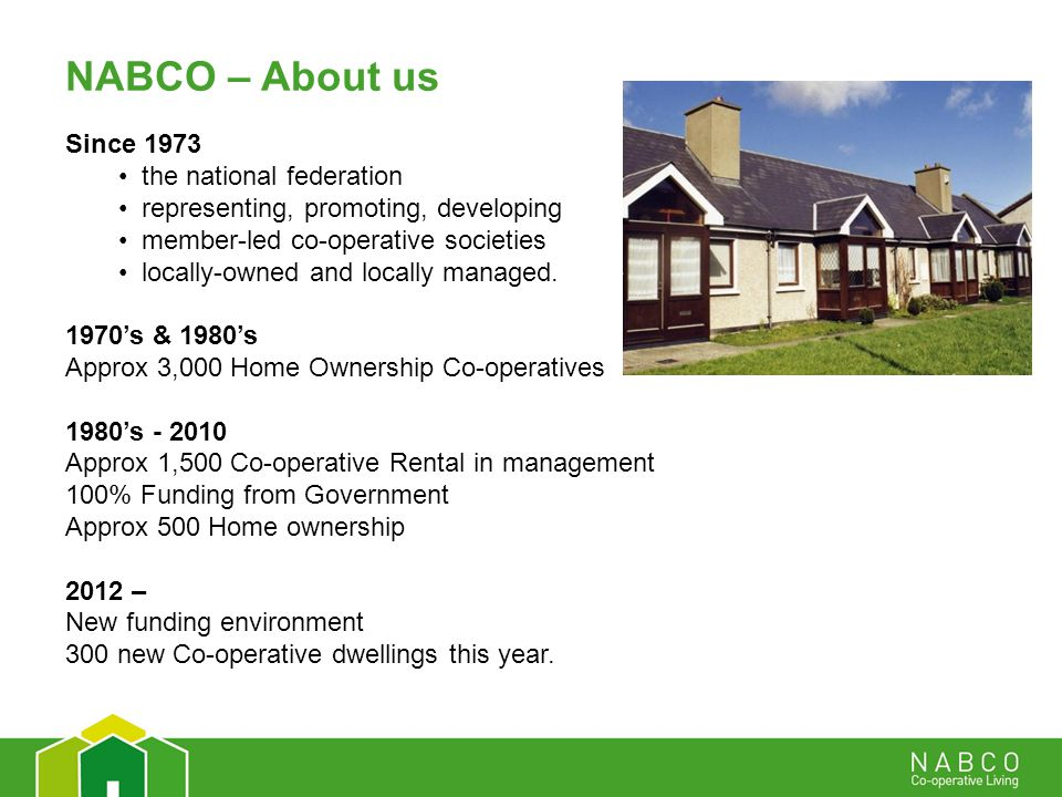 NABCO – About us Since 1973 the national federation representing, promoting, developing member-led co-operative societies locally-owned and locally managed.