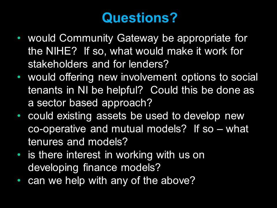 Questions. would Community Gateway be appropriate for the NIHE.