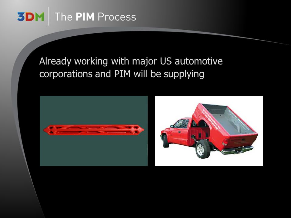 Already working with major US automotive corporations and PIM will be supplying