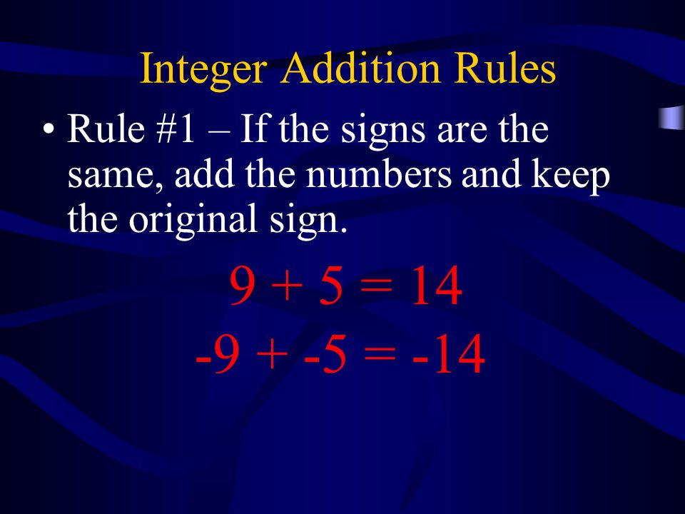 Integer Addition Rules Rule #1 – If the signs are the same, add the numbers and keep the original sign.