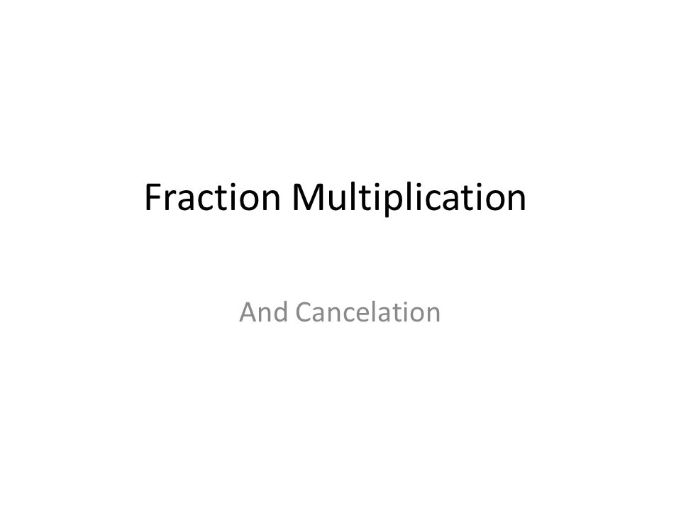 Fraction Multiplication And Cancelation