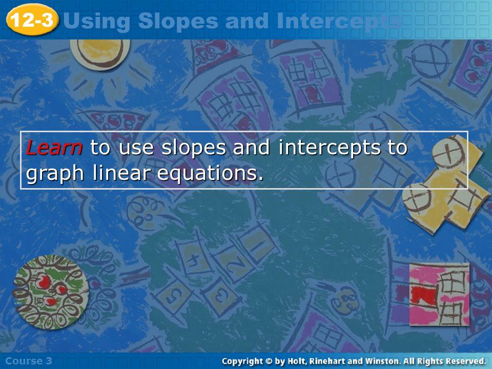 Vocabulary x-intercept y-intercept slope-intercept form Insert Lesson Title Here Course 3 12-3 Using Slopes and Intercepts