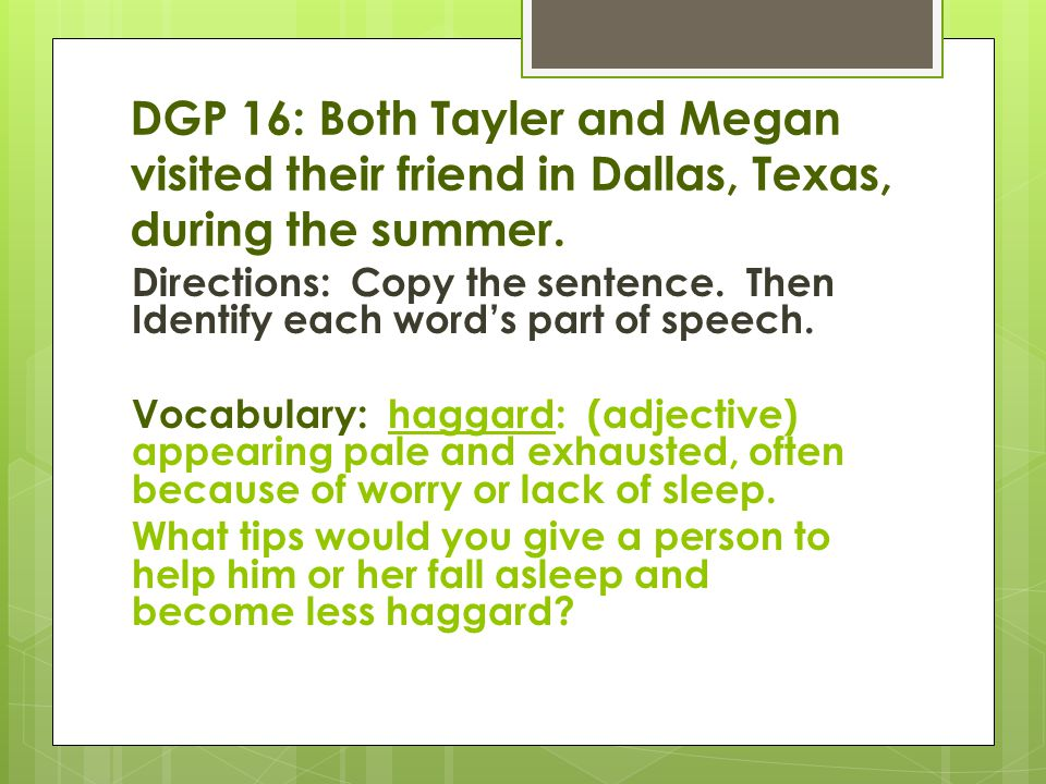 DGP16: Both Tayler and Megan visited their friend in Dallas, Texas, during the summer.